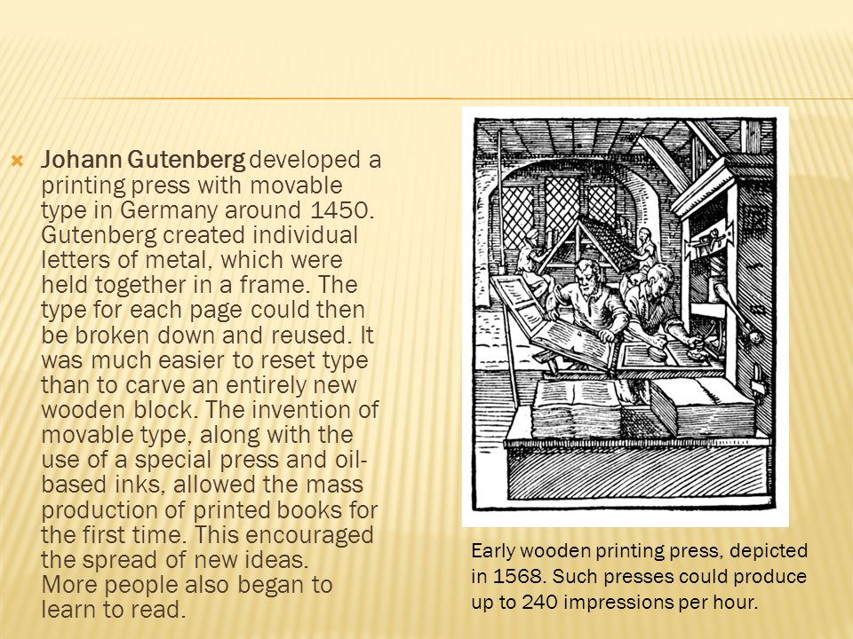  Johann Gutenberg developed a printing press with movable type in Germany around 1450.