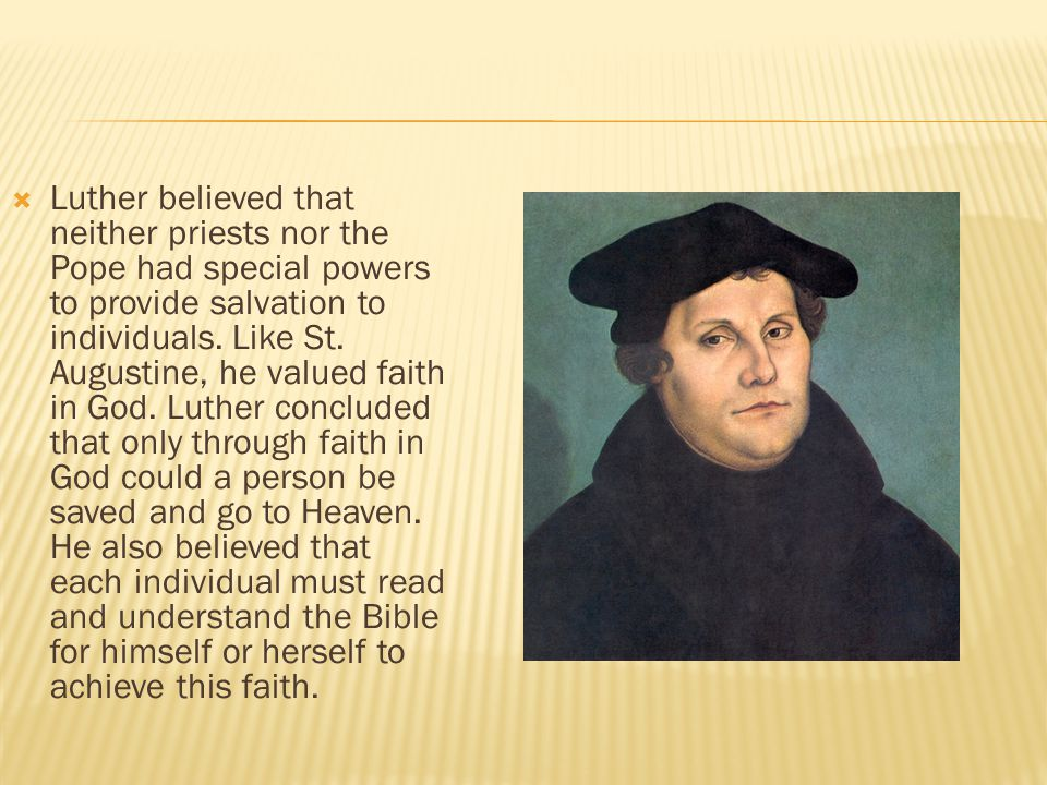  Luther believed that neither priests nor the Pope had special powers to provide salvation to individuals.
