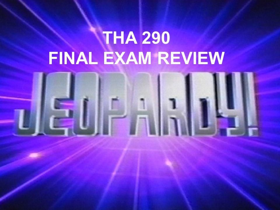 THA 290 FINAL EXAM REVIEW