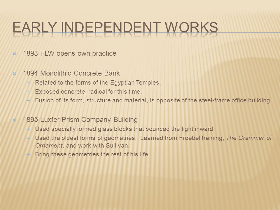  1893 FLW opens own practice  1894 Monolithic Concrete Bank  Related to the forms of the Egyptian Temples.  Exposed concrete, radical for this tim