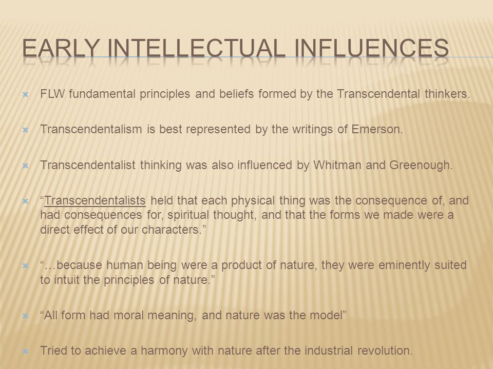  FLW fundamental principles and beliefs formed by the Transcendental thinkers.  Transcendentalism is best represented by the writings of Emerson. 