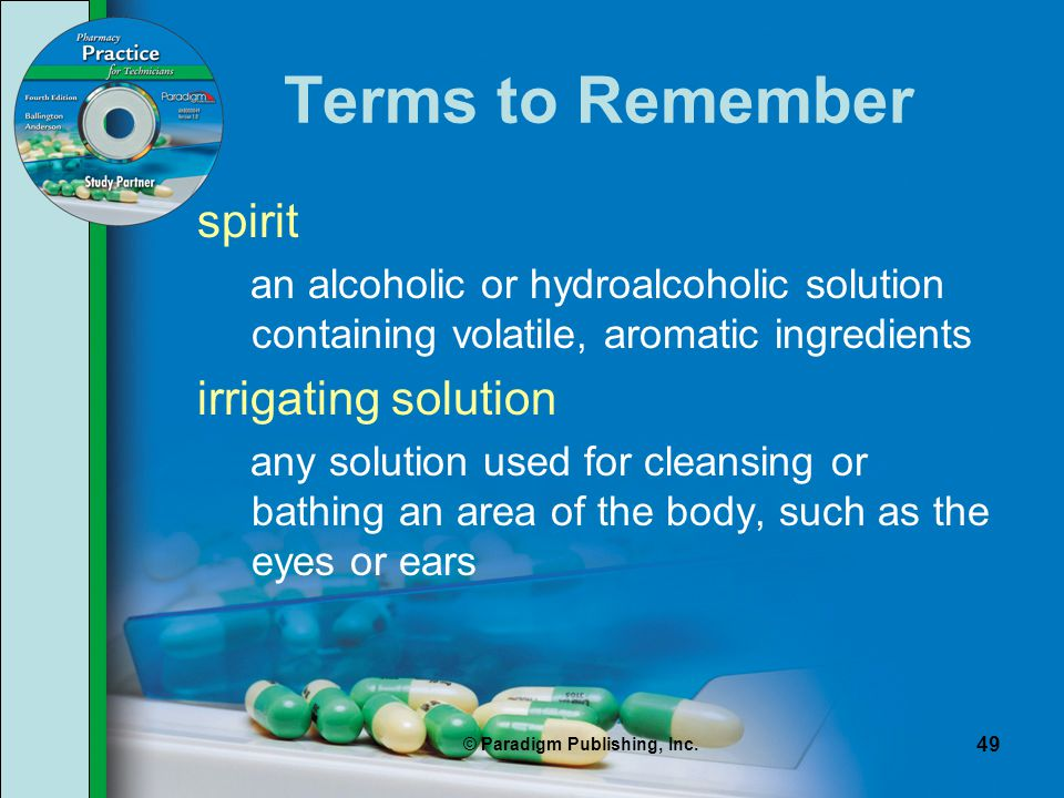 © Paradigm Publishing, Inc. 49 Terms to Remember spirit an alcoholic or hydroalcoholic solution containing volatile, aromatic ingredients irrigating s