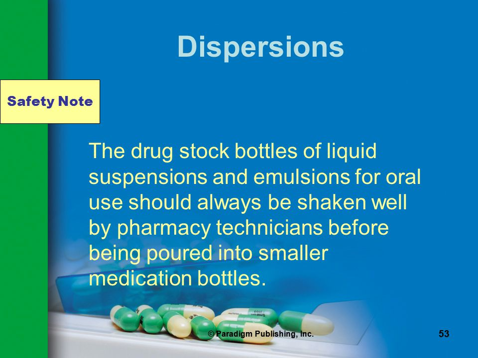 Safety Note © Paradigm Publishing, Inc. 53 © Paradigm Publishing, Inc. 53 Dispersions The drug stock bottles of liquid suspensions and emulsions for o