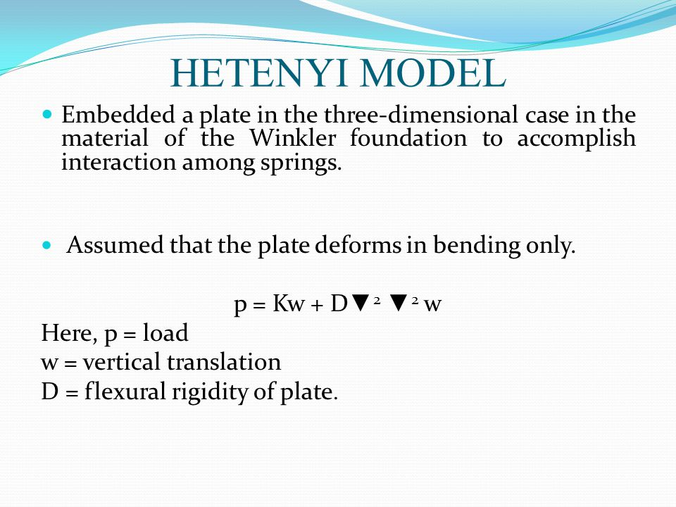 HETENYI MODEL Embedded a plate in the three-dimensional case in the material of the Winkler foundation to accomplish interaction among springs. Assume