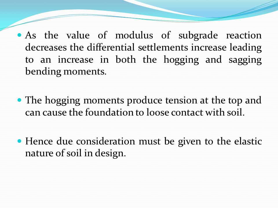As the value of modulus of subgrade reaction decreases the differential settlements increase leading to an increase in both the hogging and sagging be