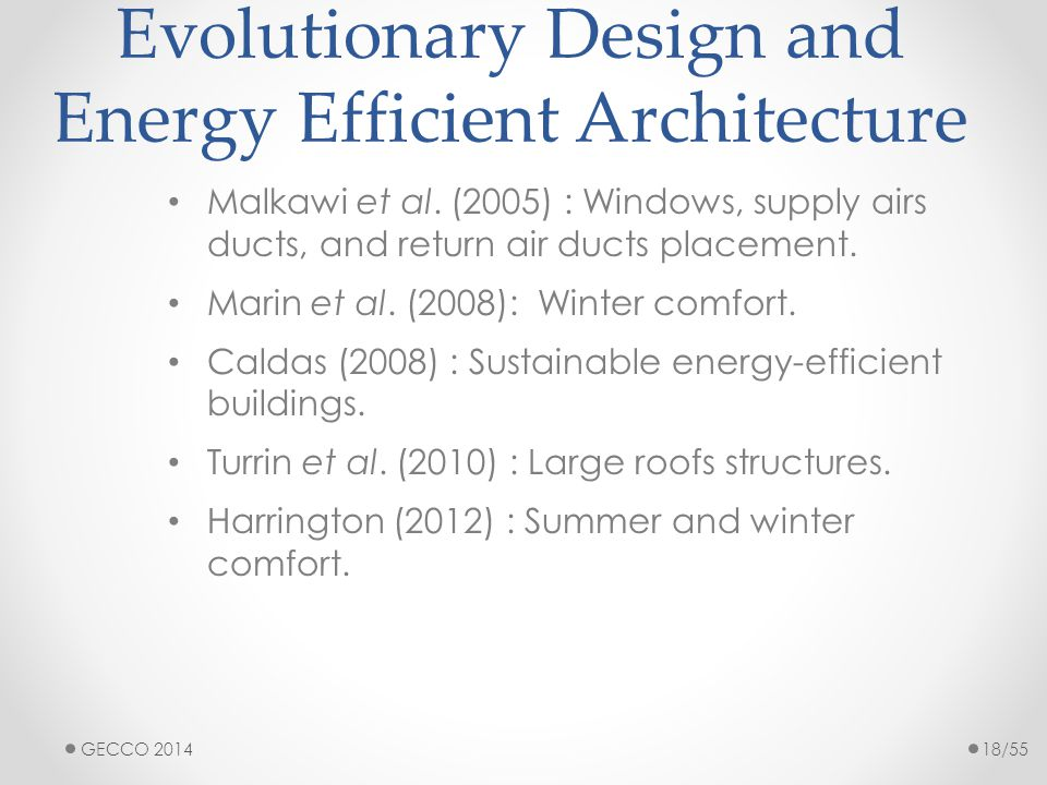 Evolutionary Design and Energy Efficient Architecture Malkawi et al. (2005) : Windows, supply airs ducts, and return air ducts placement. Marin et al.