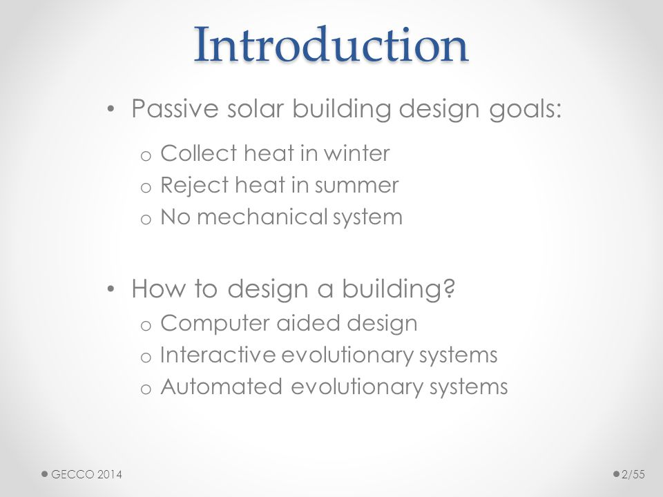 Introduction Passive solar building design goals: o Collect heat in winter o Reject heat in summer o No mechanical system How to design a building? o