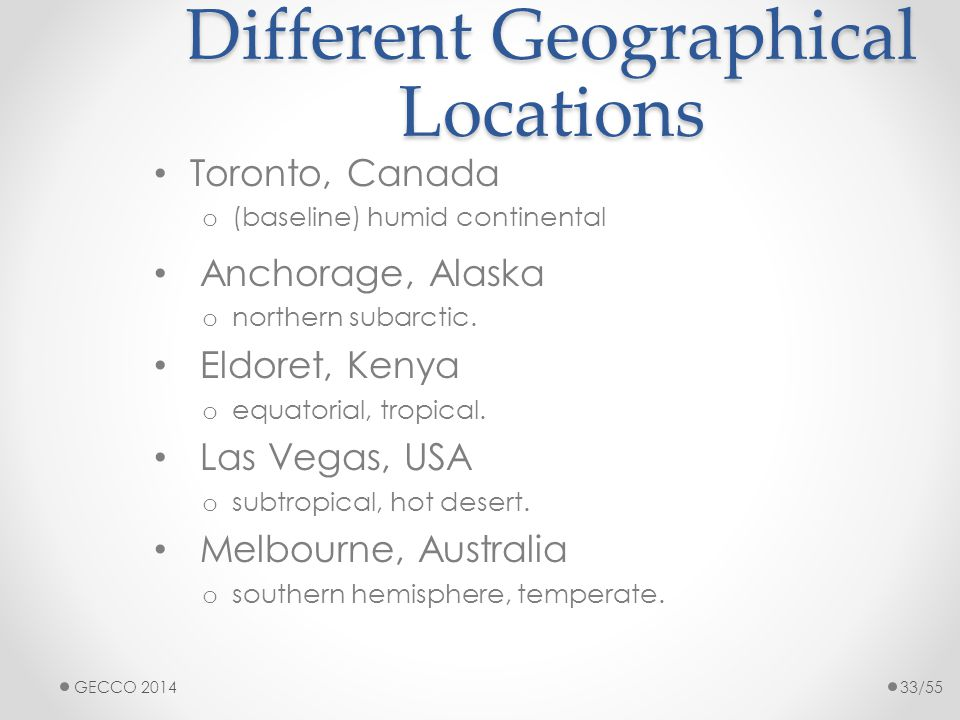 Different Geographical Locations Toronto, Canada o (baseline) humid continental Anchorage, Alaska o northern subarctic. Eldoret, Kenya o equatorial, t