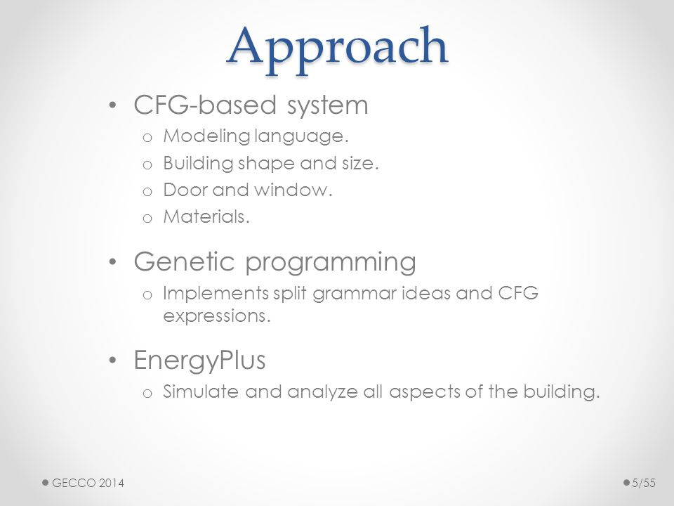 Approach CFG-based system o Modeling language. o Building shape and size. o Door and window. o Materials. Genetic programming o Implements split gramm