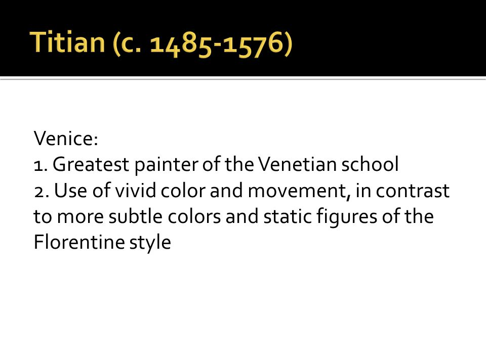 Venice: 1.Greatest painter of the Venetian school 2.