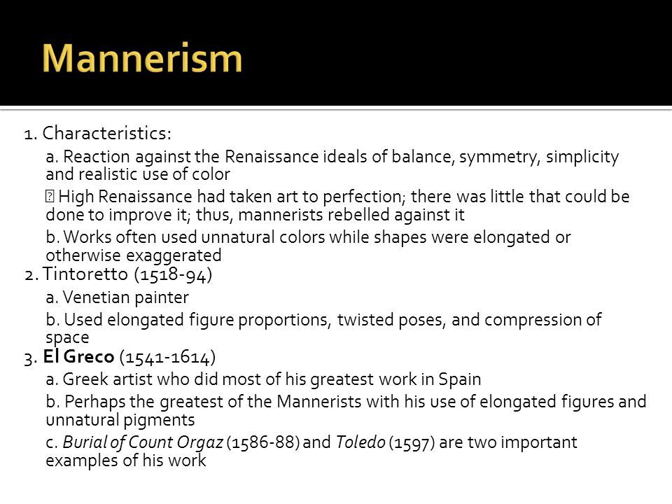 1. Characteristics: a. Reaction against the Renaissance ideals of balance, symmetry, simplicity and realistic use of color  High Renaissance had take