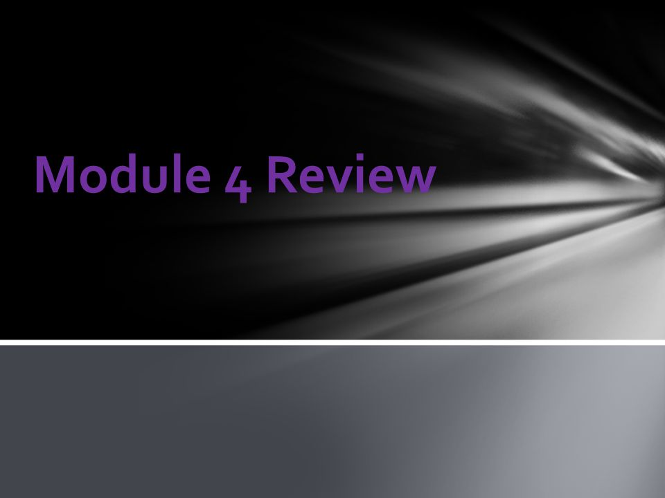 Module 4 Review
