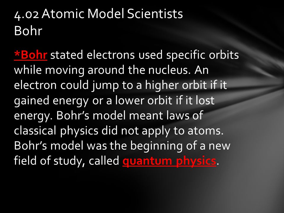 *Bohr stated electrons used specific orbits while moving around the nucleus.