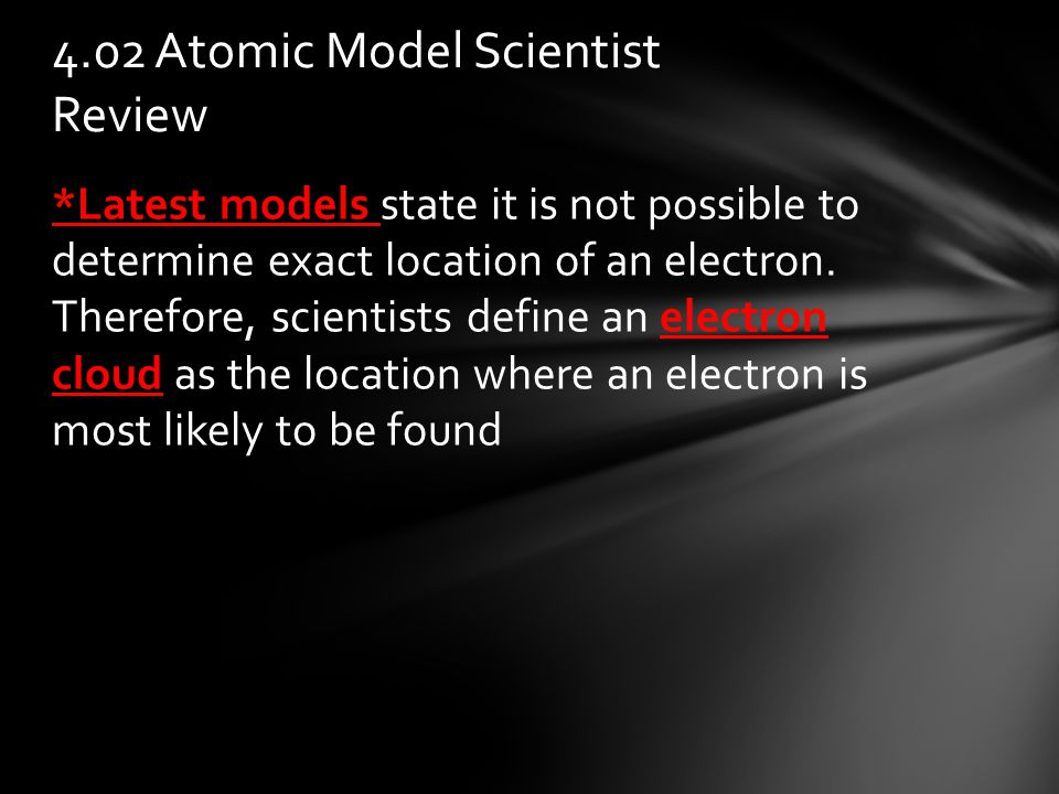*Latest models state it is not possible to determine exact location of an electron.