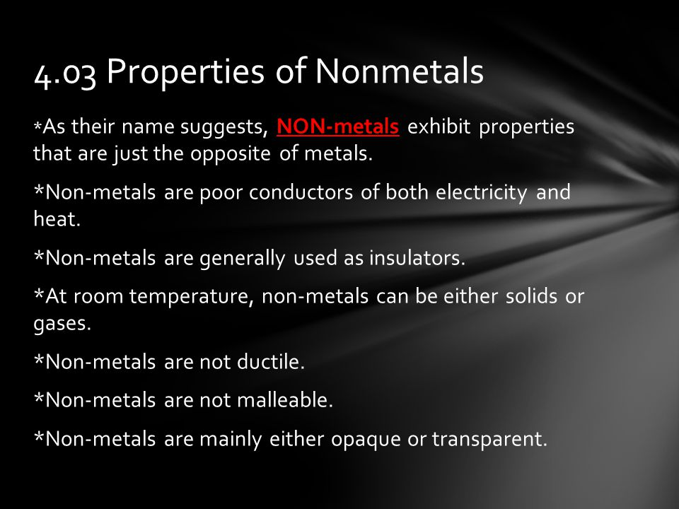 * As their name suggests, NON-metals exhibit properties that are just the opposite of metals.