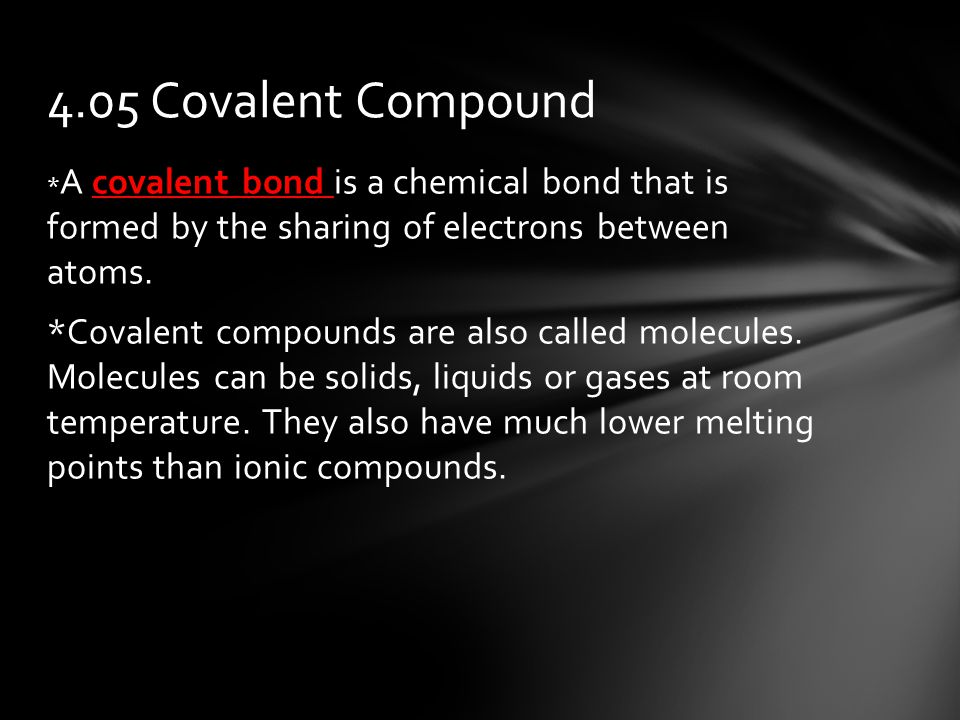 * A covalent bond is a chemical bond that is formed by the sharing of electrons between atoms.