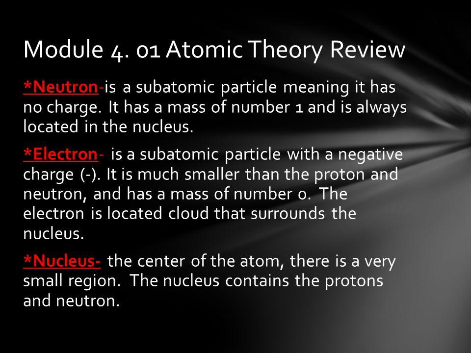 *Electron Cloud-the area around the nucleus.