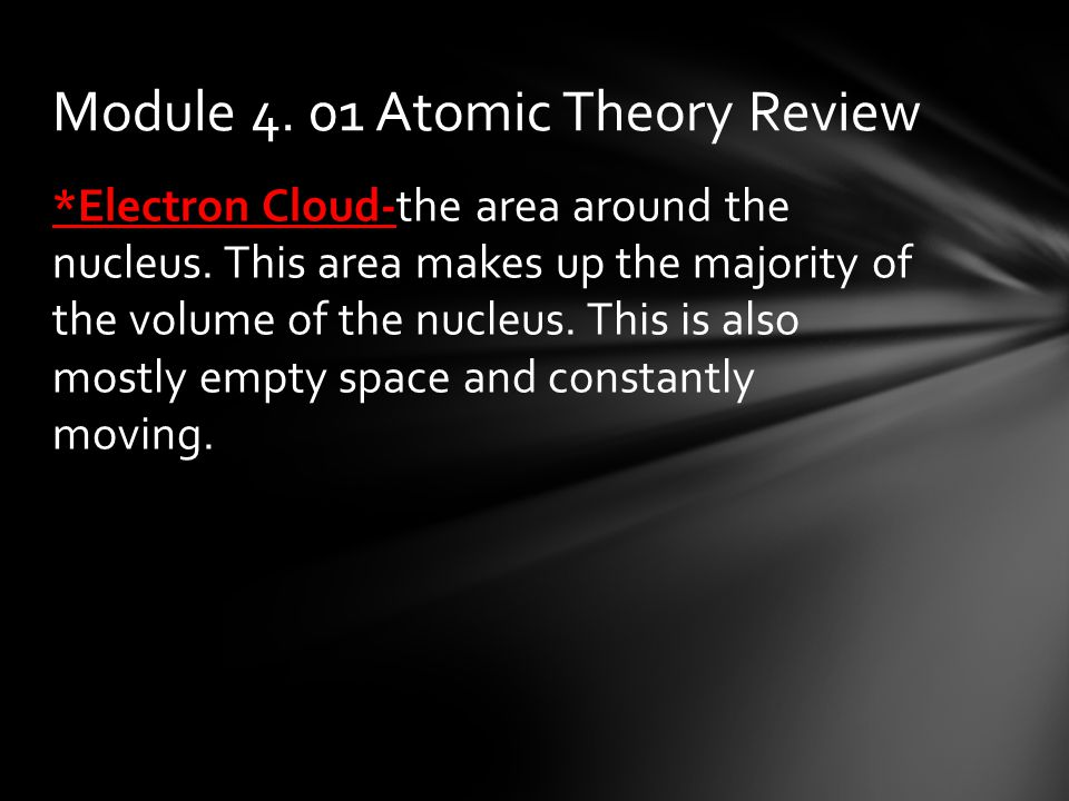 *Electron Cloud-the area around the nucleus.