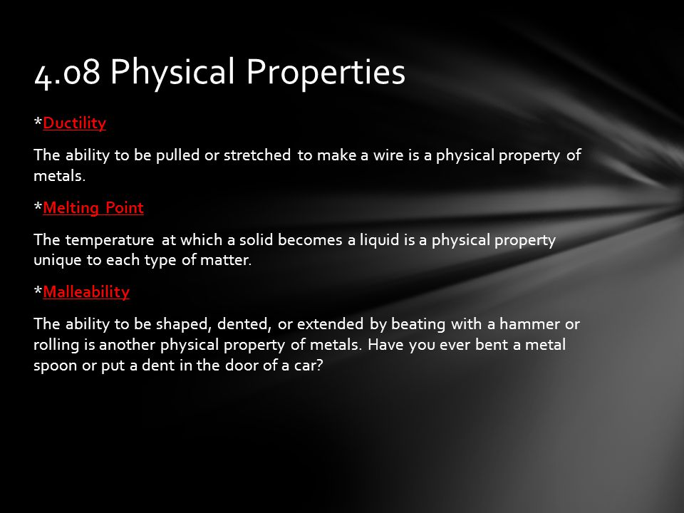 *Ductility The ability to be pulled or stretched to make a wire is a physical property of metals.