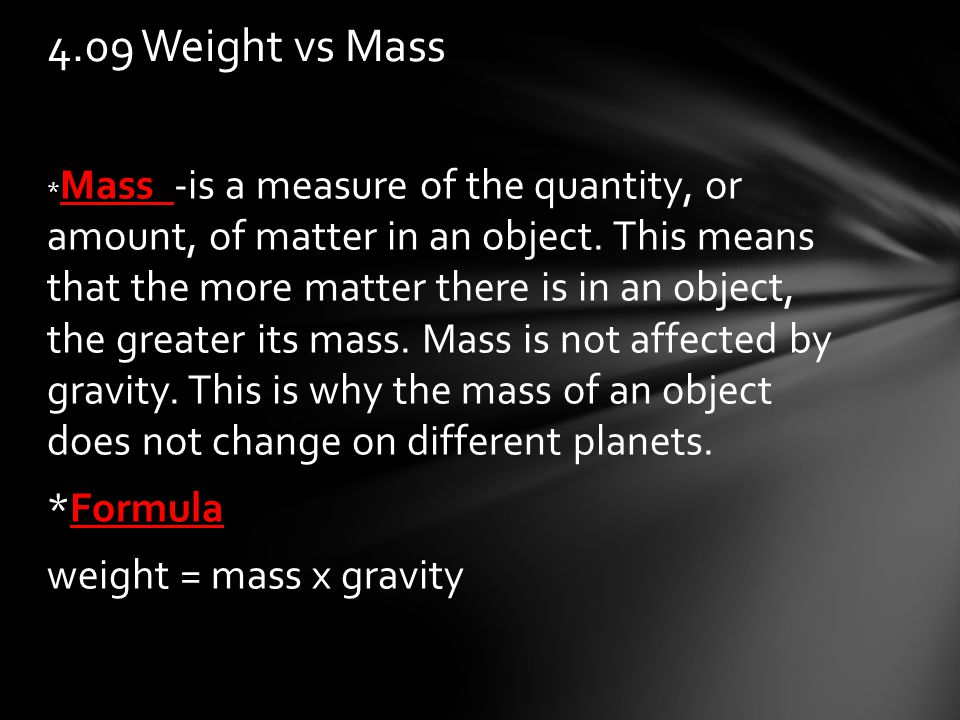 * Mass -is a measure of the quantity, or amount, of matter in an object.