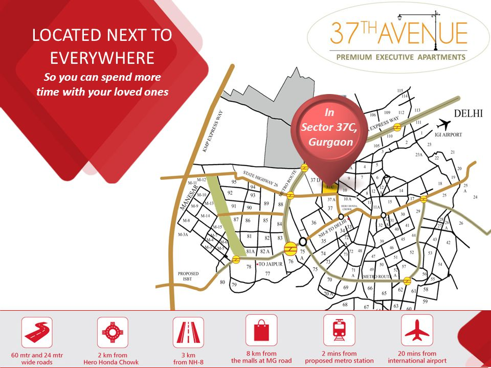 LOCATION LOCATED NEXT TO EVERYWHERE In Sector 37C, Gurgaon So you can spend more time with your loved ones