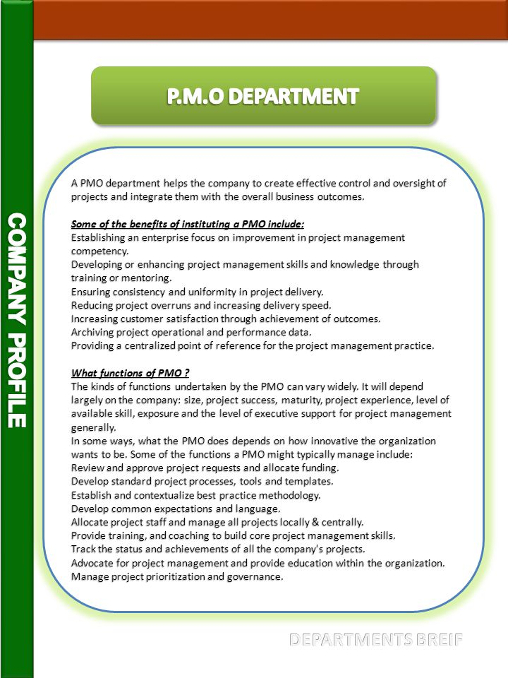 A PMO department helps the company to create effective control and oversight of projects and integrate them with the overall business outcomes. Some o