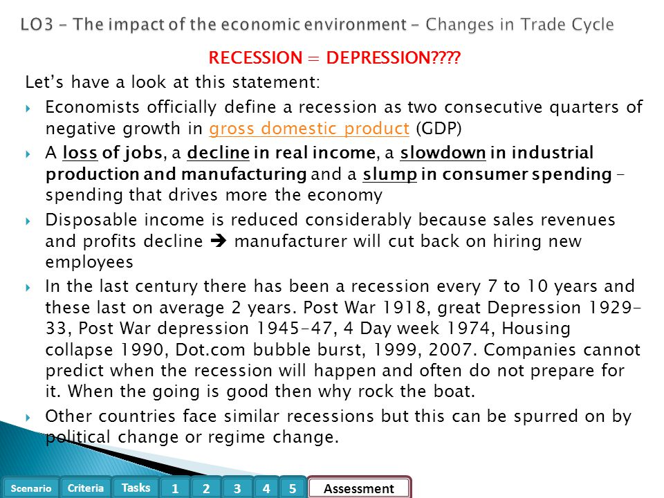 Scenario Criteria Tasks Assessment12345 RECESSION = DEPRESSION???? Let's have a look at this statement:  Economists officially define a recession as