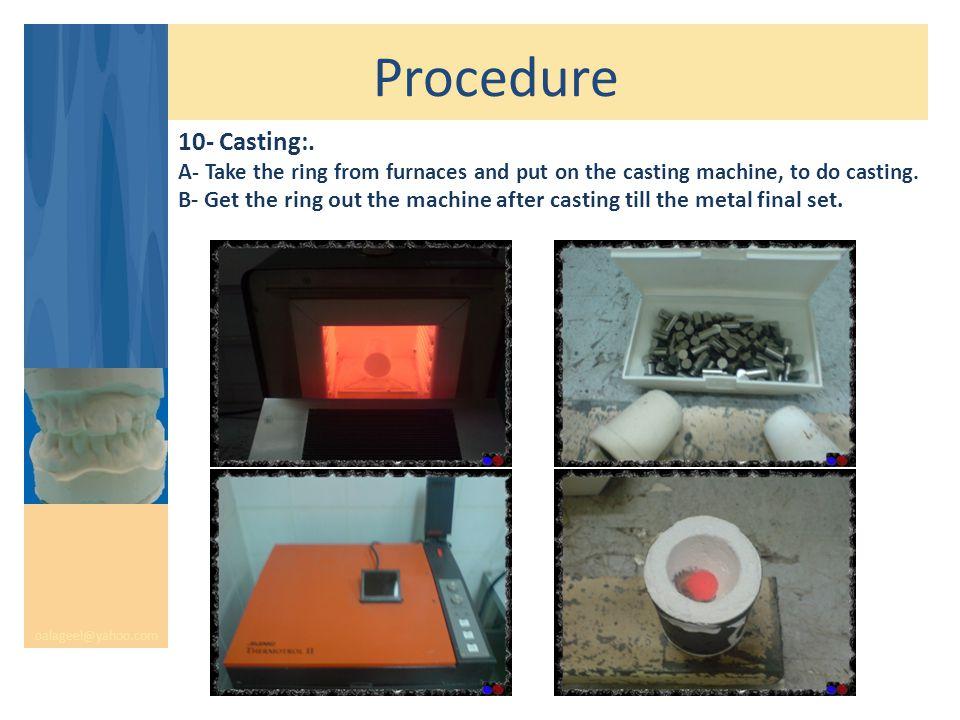 Procedure oalageel@yahoo.com 10- Casting:.