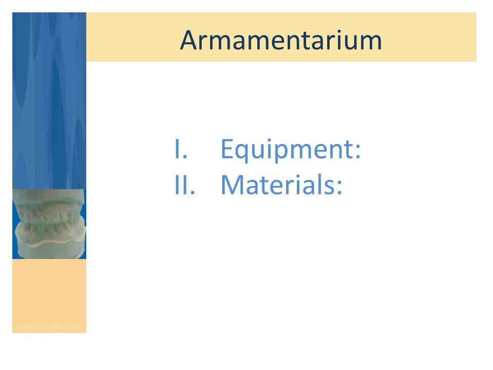 Armamentarium oalageel@yahoo.com I.Equipment: II.Materials:
