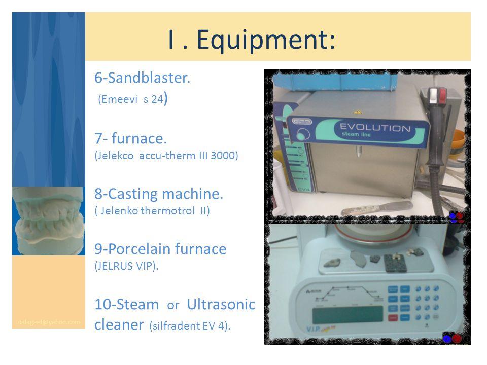 I. Equipment: oalageel@yahoo.com 6-Sandblaster. (Emeevi s 24 ) 7- furnace. (Jelekco accu-therm III 3000) 8-Casting machine. ( Jelenko thermotrol II) 9