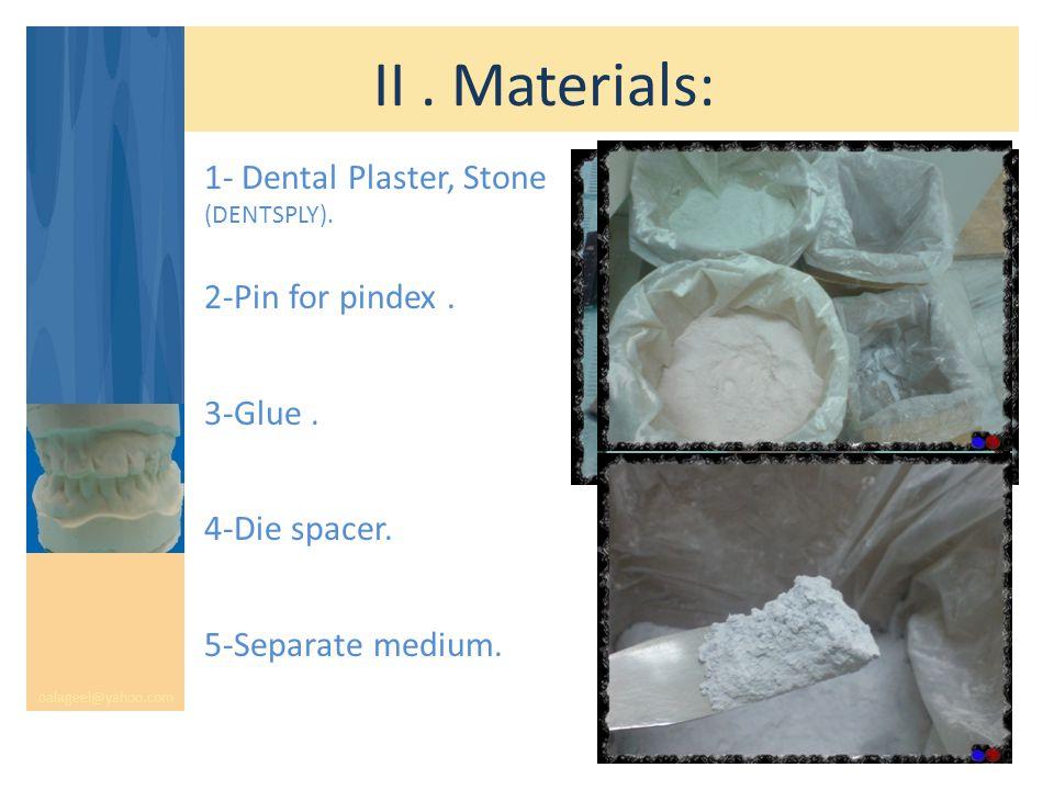 II. Materials: oalageel@yahoo.com 1- Dental Plaster, Stone (DENTSPLY). 2-Pin for pindex. 3-Glue. 4-Die spacer. 5-Separate medium.