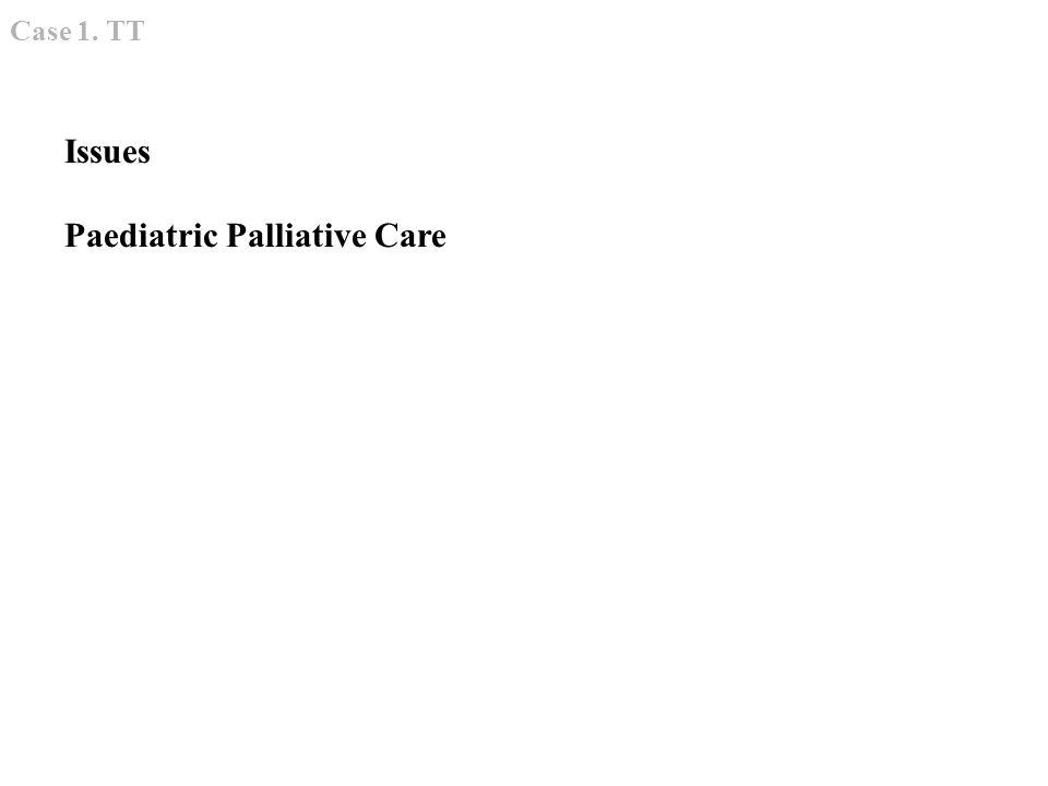 Issues Paediatric Palliative Care Case 1. TT