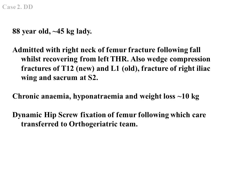 88 year old, ~45 kg lady.