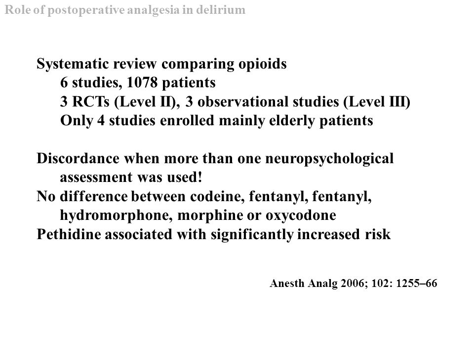 Systematic review comparing opioids 6 studies, 1078 patients 3 RCTs (Level II), 3 observational studies (Level III) Only 4 studies enrolled mainly elderly patients Discordance when more than one neuropsychological assessment was used.