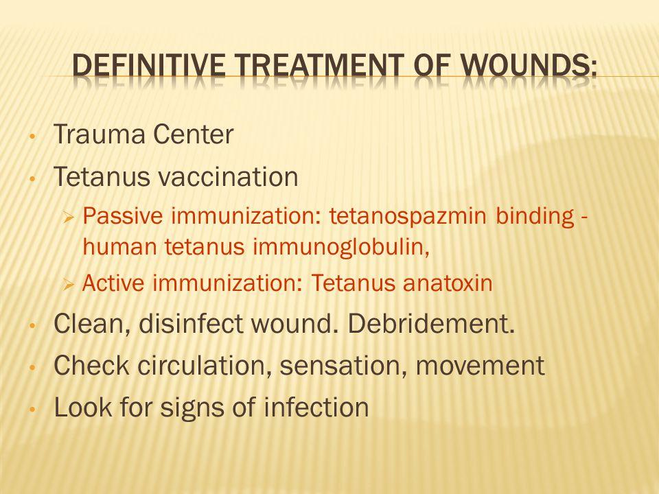 Trauma Center Tetanus vaccination  Passive immunization: tetanospazmin binding - human tetanus immunoglobulin,  Active immunization: Tetanus anatoxi