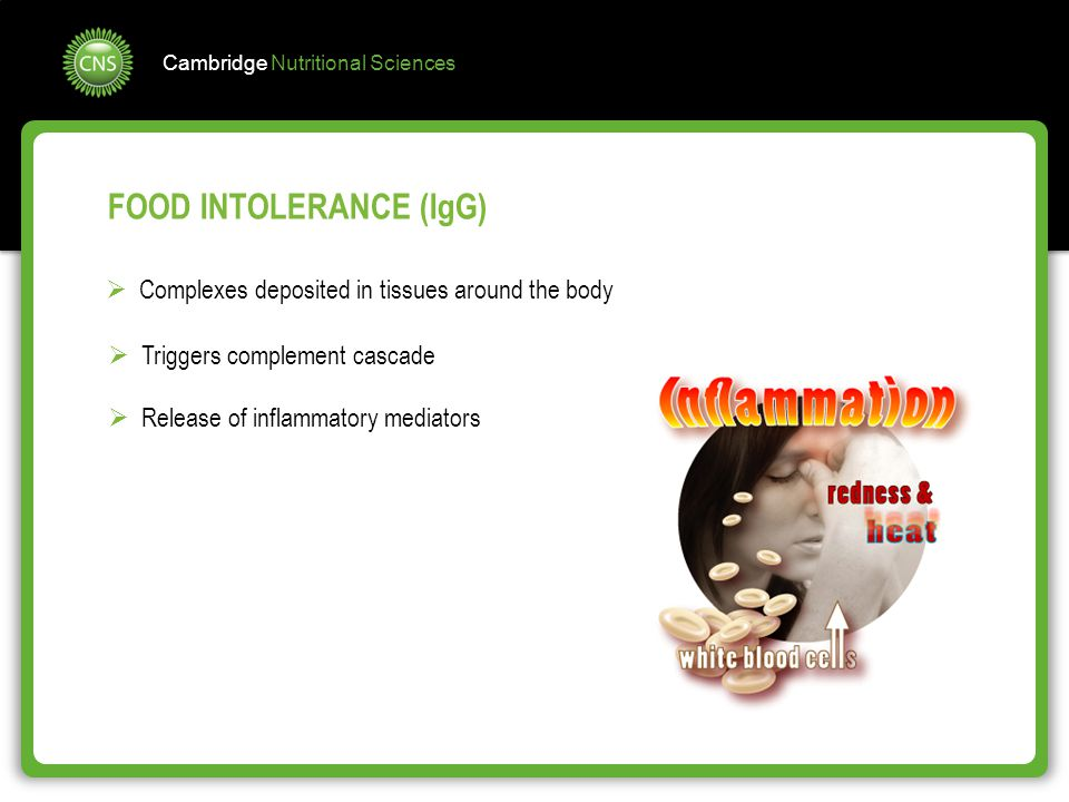 Cambridge Nutritional Sciences  Complexes deposited in tissues around the body  Triggers complement cascade  Release of inflammatory mediators FOOD