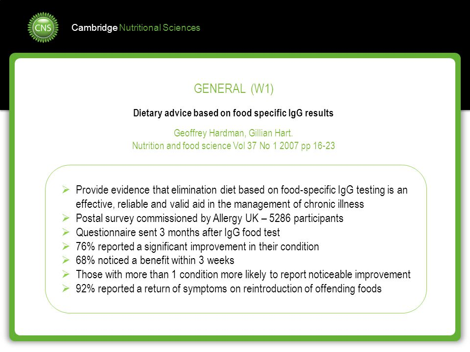 Cambridge Nutritional Sciences GENERAL (W1) Dietary advice based on food specific IgG results Geoffrey Hardman, Gillian Hart. Nutrition and food scien