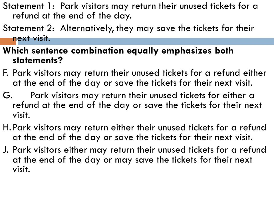 Statement 1: Park visitors may return their unused tickets for a refund at the end of the day.
