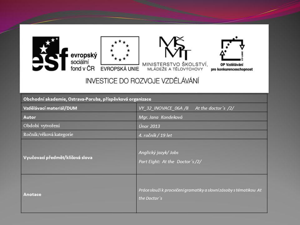 Obchodní akademie, Ostrava-Poruba, příspěvková organizace Vzdělávací materiál/DUM VY_32_INOVACE_06A /8 At the doctor´s /2/ AutorMgr.