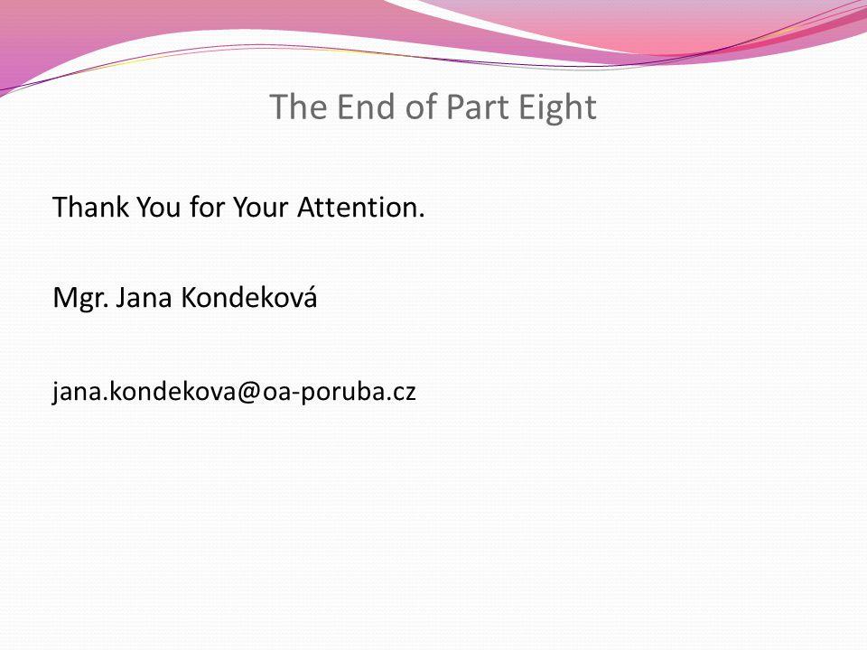 The End of Part Eight Thank You for Your Attention. Mgr. Jana Kondeková jana.kondekova@oa-poruba.cz