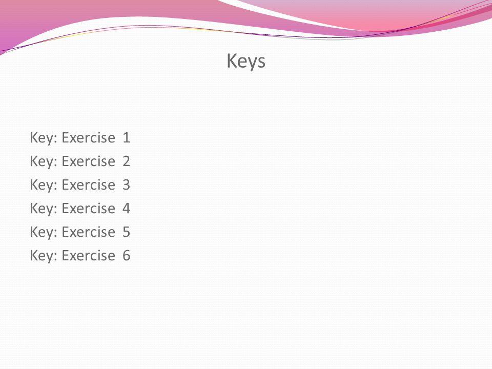 Keys Key: Exercise 1 Key: Exercise 2 Key: Exercise 3 Key: Exercise 4 Key: Exercise 5 Key: Exercise 6