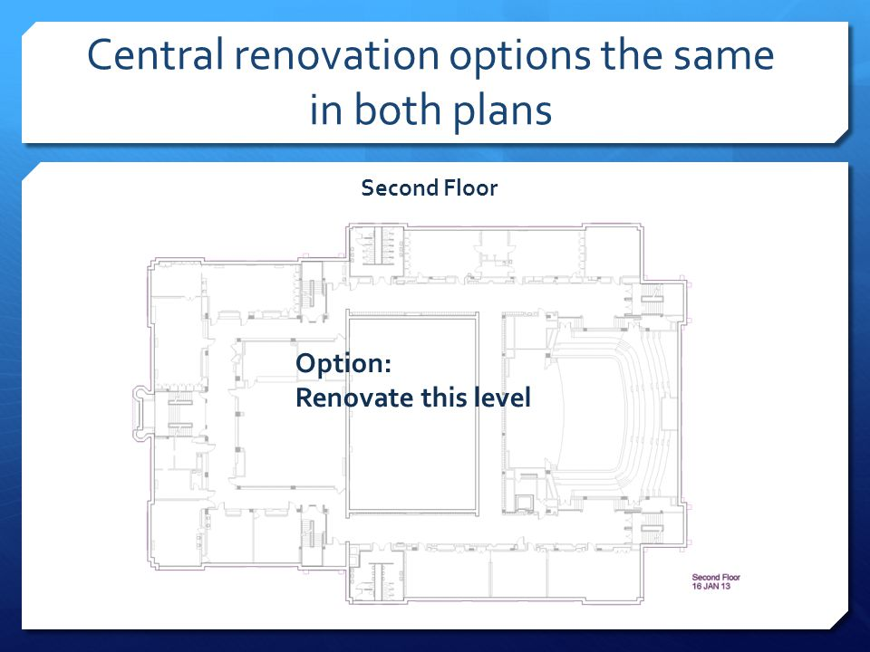Central renovation options the same in both plans Second Floor Option: Renovate this level