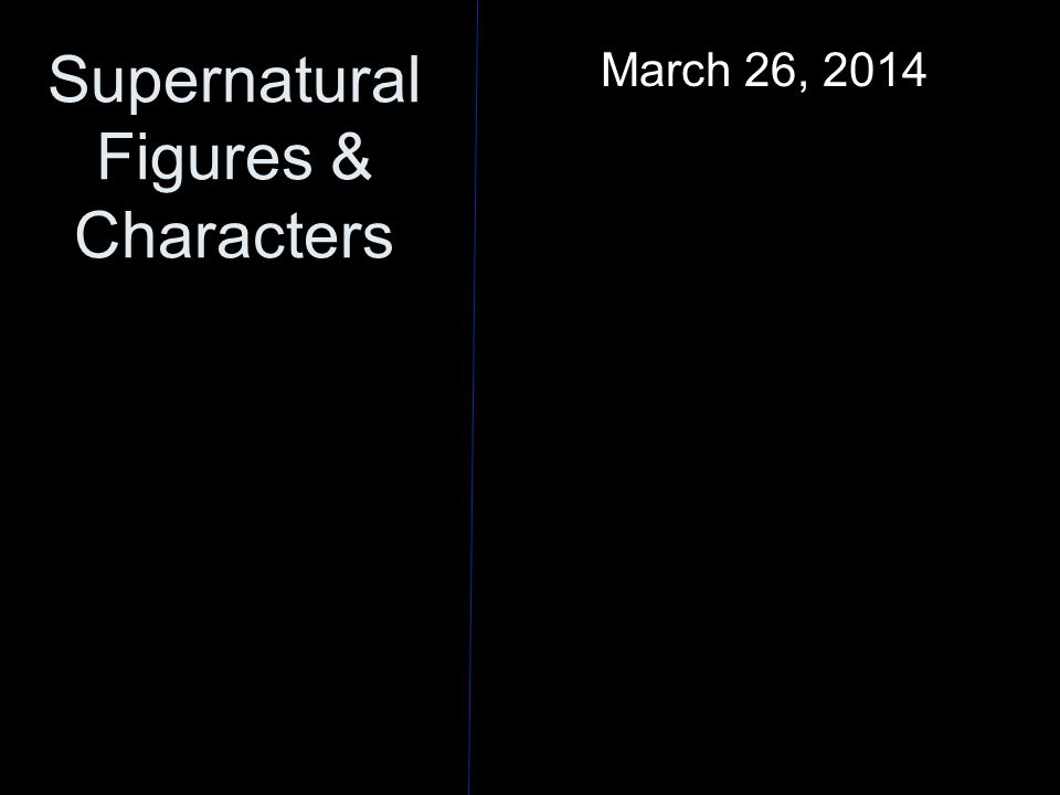 Supernatural Figures & Characters March 26, 2014