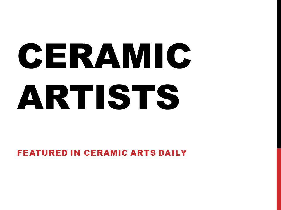 CERAMIC ARTISTS FEATURED IN CERAMIC ARTS DAILY