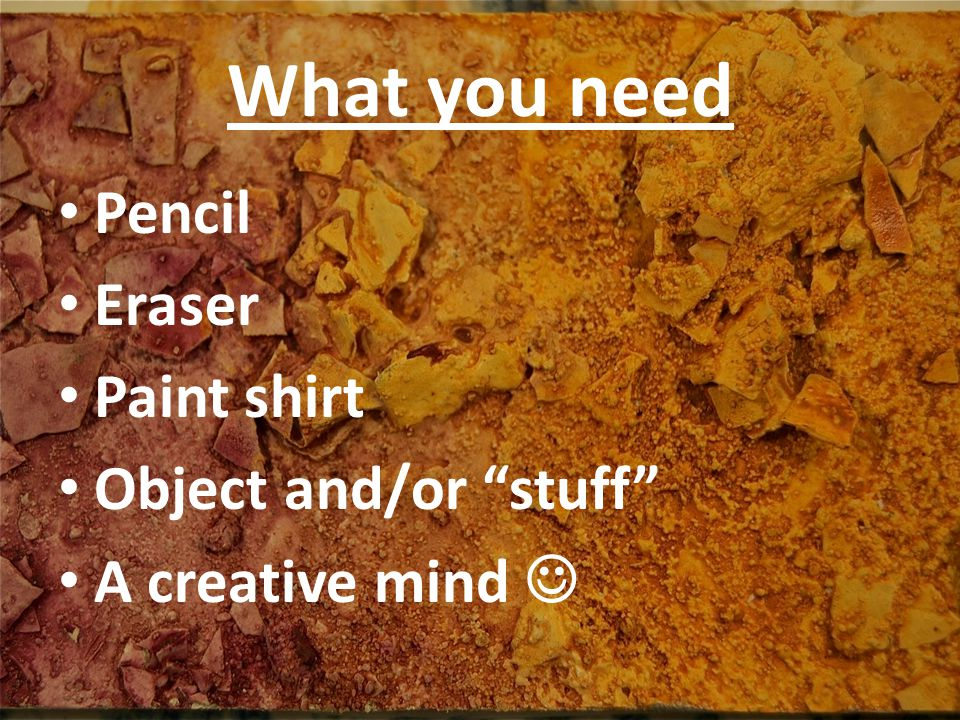 What you need Pencil Eraser Paint shirt Object and/or stuff A creative mind