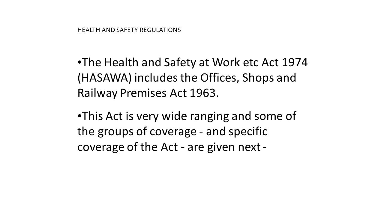 HEALTH AND SAFETY REGULATIONS The Workplace (Health, Safety and Welfare) Regulations 1992 Reporting of Injuries, Diseases and Dangerous Occurrences Regulations 1995 (RIDDOR) and