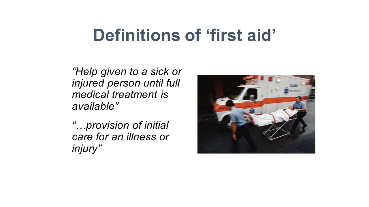 Definitions of 'first aid' Help given to a sick or injured person until full medical treatment is available …provision of initial care for an illness or injury