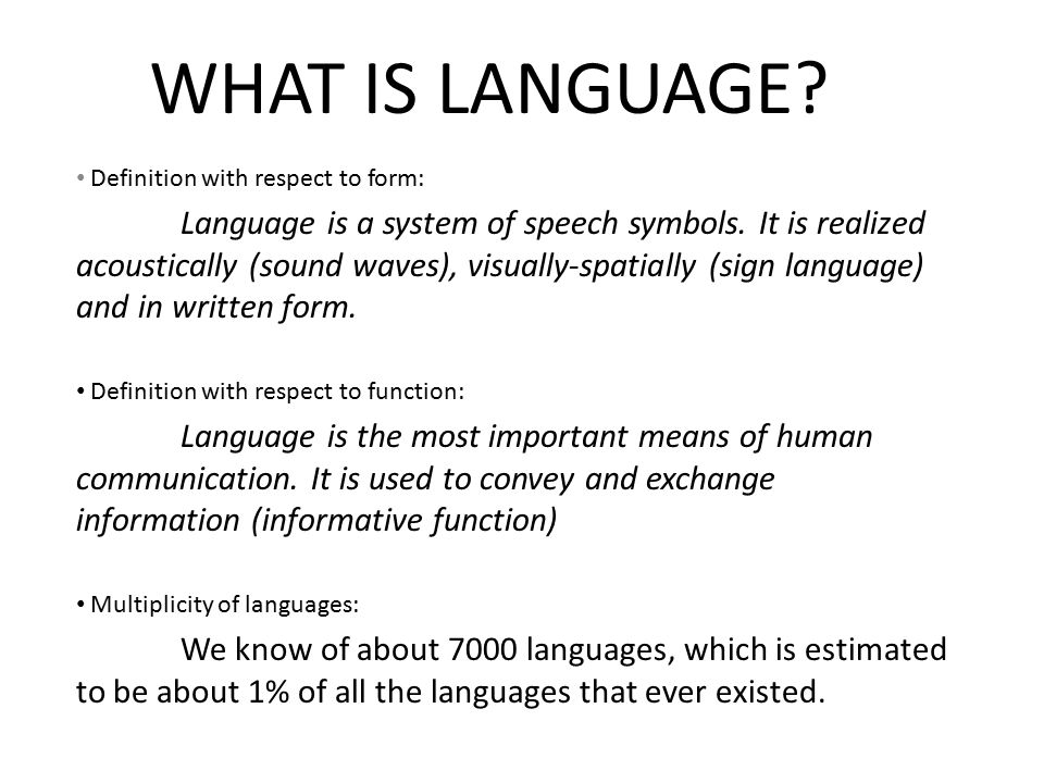 WHAT IS LANGUAGE. Definition with respect to form: Language is a system of speech symbols.