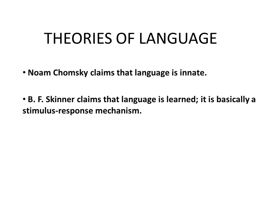 THEORIES OF LANGUAGE Noam Chomsky claims that language is innate.