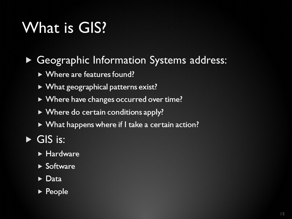  Geographic Information Systems address:  Where are features found.